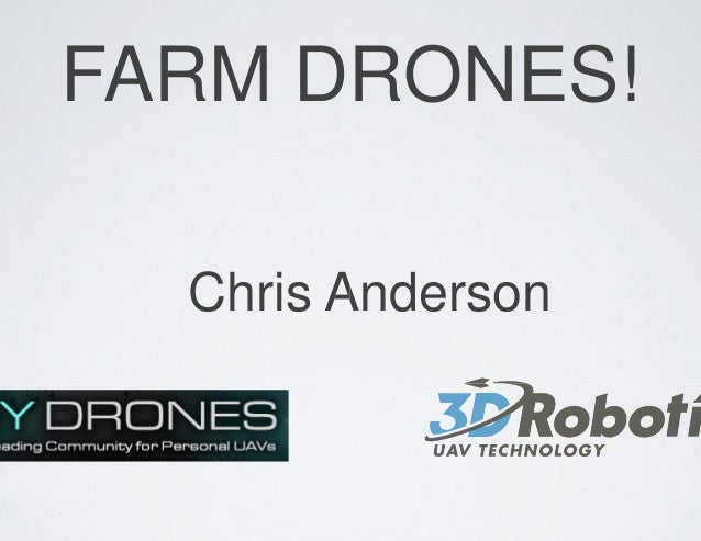FARM DRONES! Chris Anderson FARM DRONES! Chris Anderson