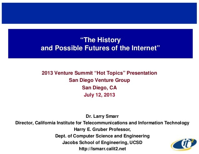 """""""The History and Possible Futures of the Internet"""" 2013 Venture Summit """"Hot Topics"""" Presentation San Diego Venture Group S..."""