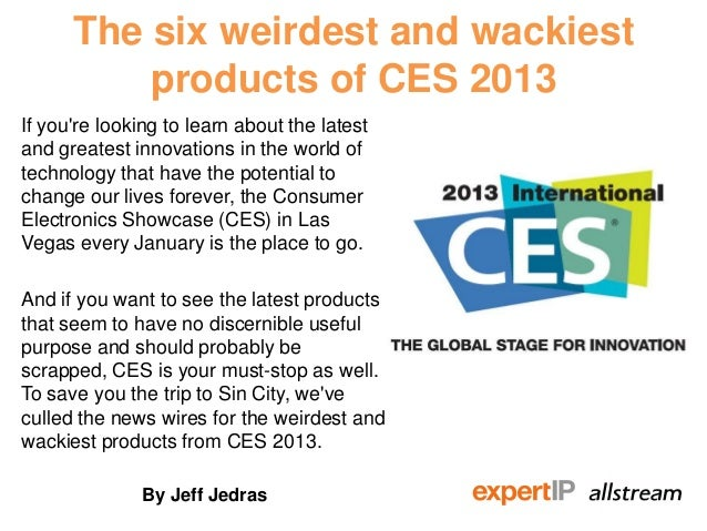 The six weirdest and wackiest          products of CES 2013If youre looking to learn about the latestand greatest innovati...