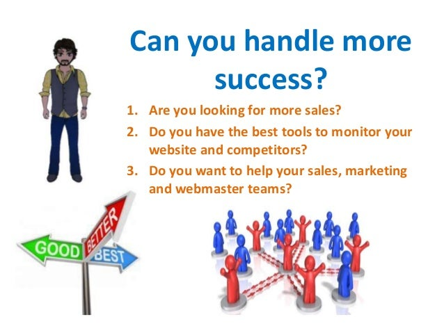 Can you handle moresuccess?1. Are you looking for more sales?2. Do you have the best tools to monitor yourwebsite and comp...