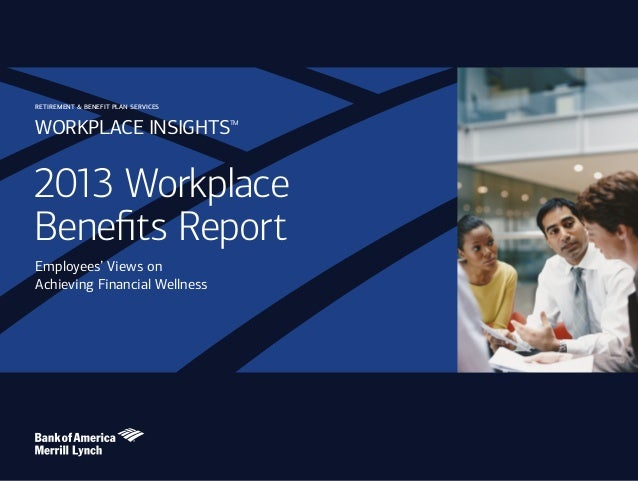 RETIREMENT & BENEFIT PLAN SERVICES  WORKPLACE INSIGHTS  TM  2013 Workplace Benefits Report Employees' Views on Achieving F...