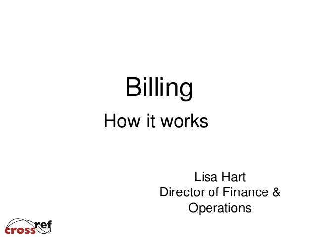 Billing How it works Lisa Hart Director of Finance & Operations