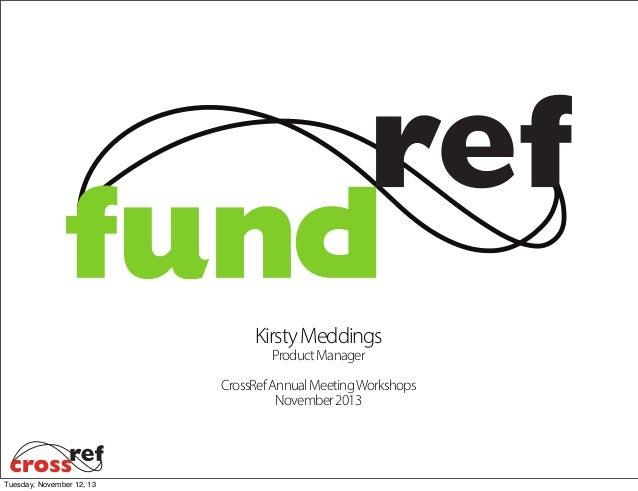 Kirsty Meddings Product Manager CrossRef Annual Meeting Workshops November 2013  Tuesday, November 12, 13