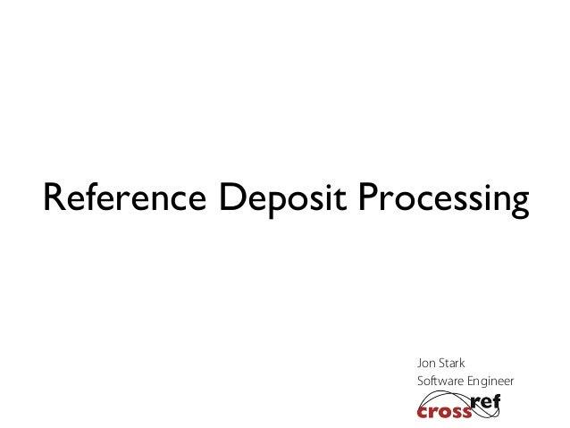 Reference Deposit Processing  Jon Stark Software Engineer