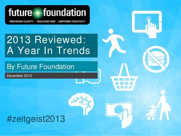 2013 Reviewed: A Year In Trends By Future Foundation December 2013  #zeitgeist2013