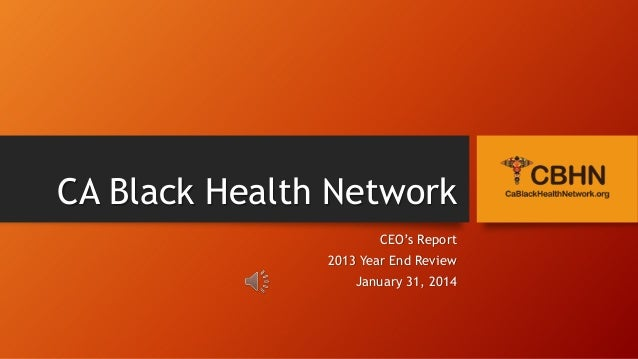 CA Black Health Network CEO's Report 2013 Year End Review  January 31, 2014