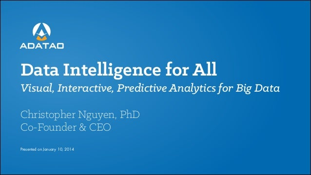 Data Intelligence for All Visual, Interactive, Predictive Analytics for Big Data !  Christopher Nguyen, PhD Co-Founder & C...