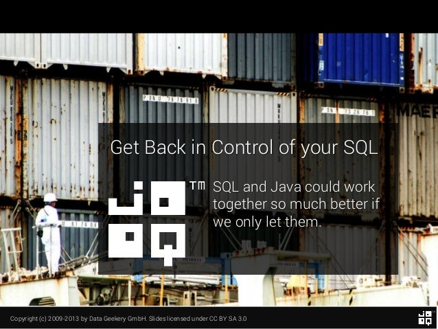 Get Back in Control of your SQL SQL and Java could work together so much better if we only let them.  Copyright (c) 2009-2...