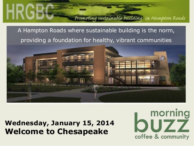 A Hampton Roads where sustainable building is the norm, providing a foundation for healthy, vibrant communities  Wednesday...