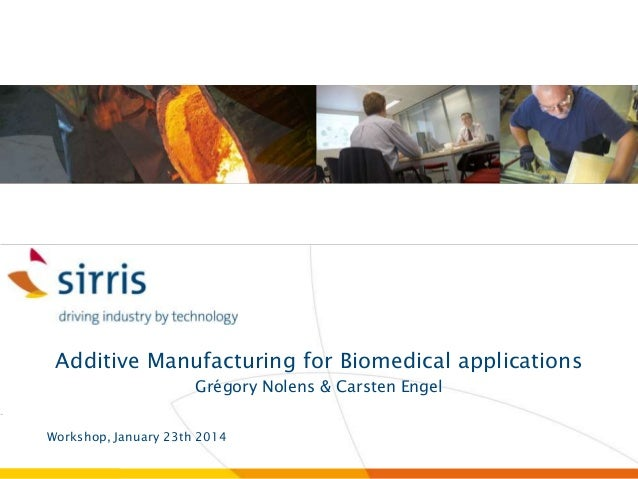 Additive Manufacturing for Biomedical applications Grégory Nolens & Carsten Engel Workshop, January 23th 2014  le centre c...