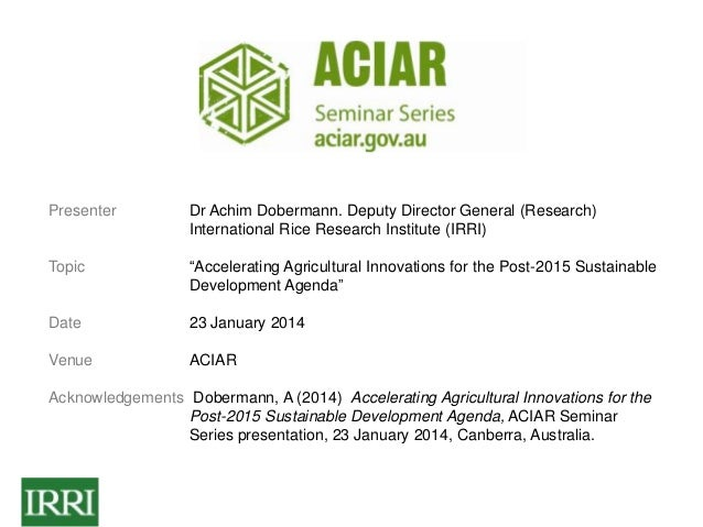"""Presenter  Dr Achim Dobermann. Deputy Director General (Research) International Rice Research Institute (IRRI)  Topic  """"Ac..."""