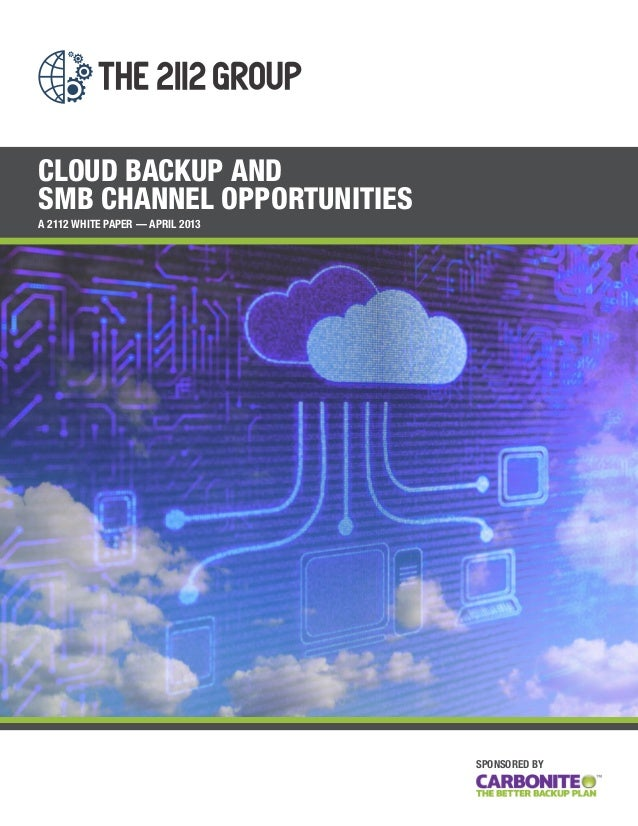 CLOUD BACKUP AND SMB CHANNEL OPPORTUNITIES A 2112 WHITE PAPER — APRIL 2013  SPONSORED BY