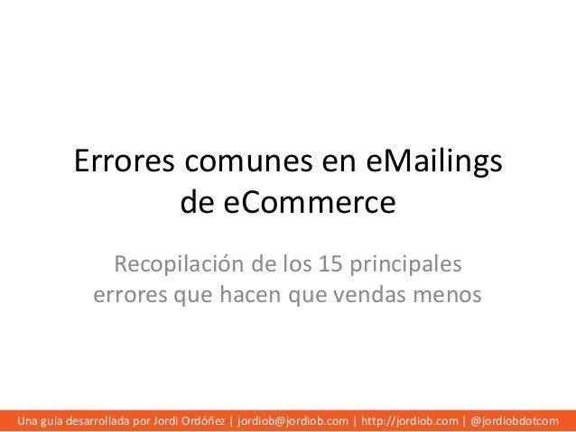 Errores comunes en eMailings de eCommerce Recopilación de los 15 principales errores que hacen que vendas menos  Una guía ...