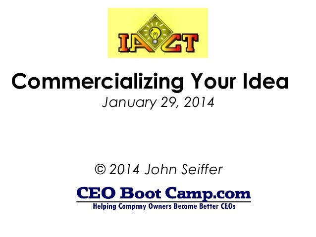 Commercializing Your Idea January 29, 2014  © 2014 John Seiffer
