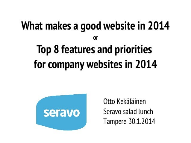 What makes a good website in 2014 or  Top 8 features and priorities for company websites in 2014 Otto Kekäläinen Seravo sa...
