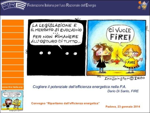 """www.fire-italia.org  Cogliere il potenziale dell'efficienza energetica nella P.A. Dario Di Santo, FIRE  Convegno """"Ripartia..."""