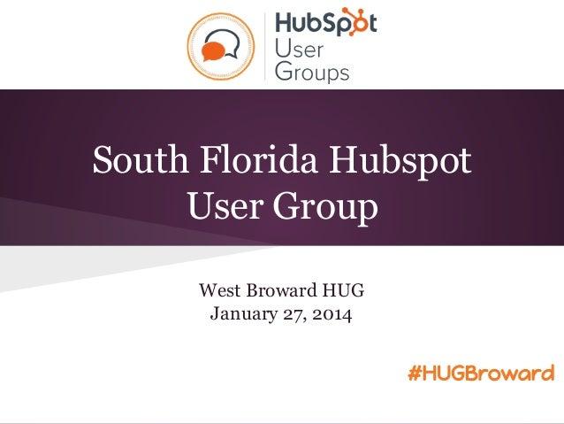 South Florida Hubspot User Group West Broward HUG January 27, 2014 #HUGBroward