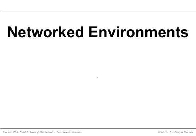 Networked Environments -  Elective : IPSA : Sem 08 : January 2014 : Networked Environment : Intervention  Conducted By : G...