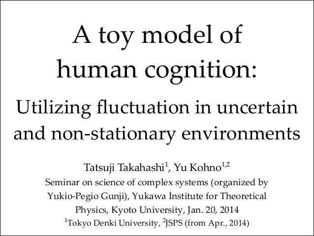 A toy model of   human cognition:   !  Utilizing fluctuation in uncertain  and non-‐‑stationary environments...