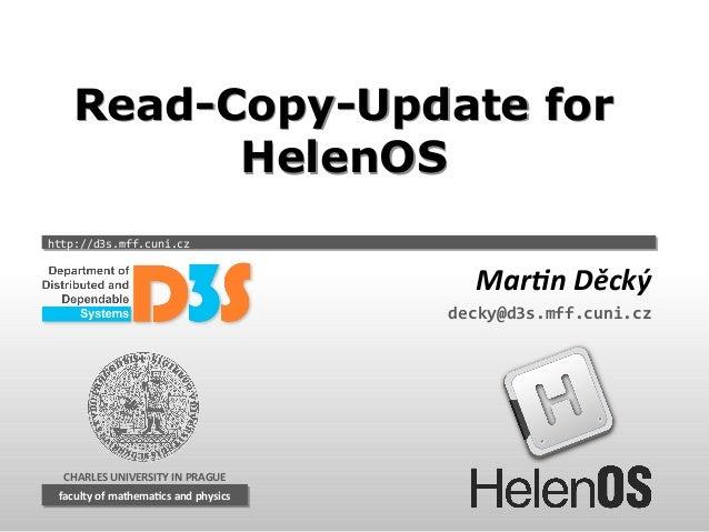 Read-Copy-Update for HelenOS http://d3s.mff.cuni.cz  Martin Děcký decky@d3s.mff.cuni.cz  CHARLES UNIVERSITY IN PRAGUE facu...