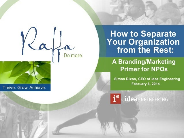 How to Separate Your Organization from the Rest: A Branding/Marketing Primer for NPOs Thrive. Grow. Achieve.  Simon Dixon,...
