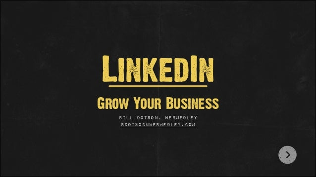 LinkedIn Grow Your Business Bill Dotson, WebMedley bdotson@webmedley.com