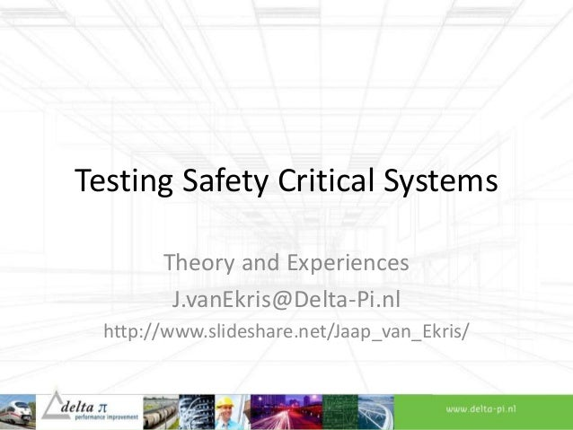 Testing Safety Critical Systems Theory and Experiences J.vanEkris@Delta-Pi.nl http://www.slideshare.net/Jaap_van_Ekris/