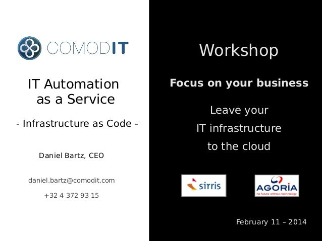 Workshop IT Automation as a Service - Infrastructure as Code Daniel Bartz, CEO  Focus on your business Leave your IT infra...