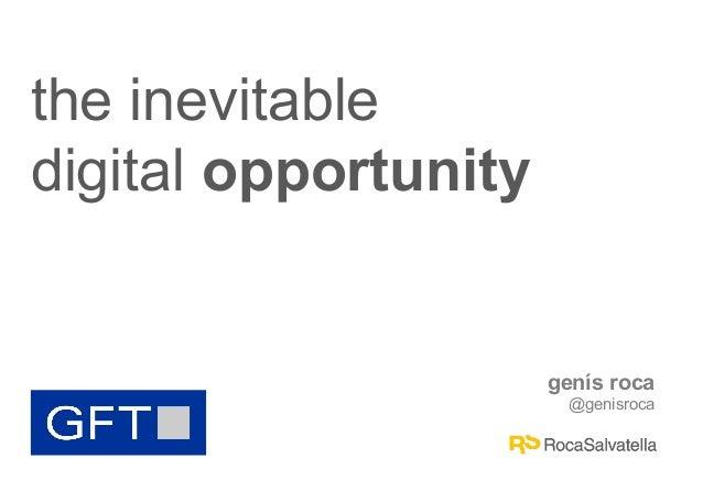 the inevitable digital opportunity  genís roca @genisroca