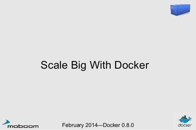 Scale Big With Docker — Moboom 2014