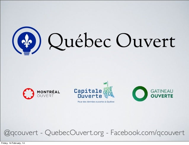   @qcouvert - QuebecOuvert.org - Facebook.com/qcouvert Friday, 14 February, 14