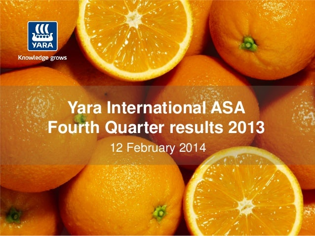 IR-Date: 2014-02-12 0 12 February 2014 Yara International ASA Fourth Quarter results 2013