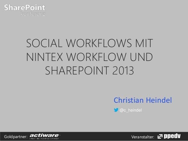 Veranstalter:Goldpartner: SOCIAL WORKFLOWS MIT NINTEX WORKFLOW UND SHAREPOINT 2013 Christian Heindel @c_heindel