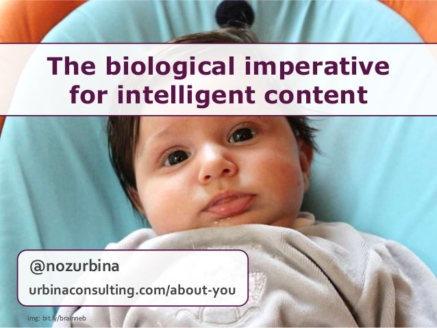 The biological imperative for intelligent content 1 @nozurbina urbinaconsulting.com/about-you img: bit.ly/brainneb