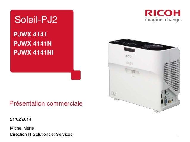 Soleil-PJ2  PJWX 4141  PJWX 4141N  PJWX 4141NI  1  Présentation commerciale  21/02/2014  Michel Marie  Direction IT Soluti...