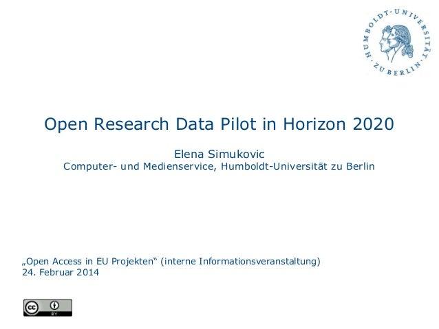 """Open Research Data Pilot in Horizon 2020 Elena Simukovic Computer- und Medienservice, Humboldt-Universität zu Berlin """"Open..."""