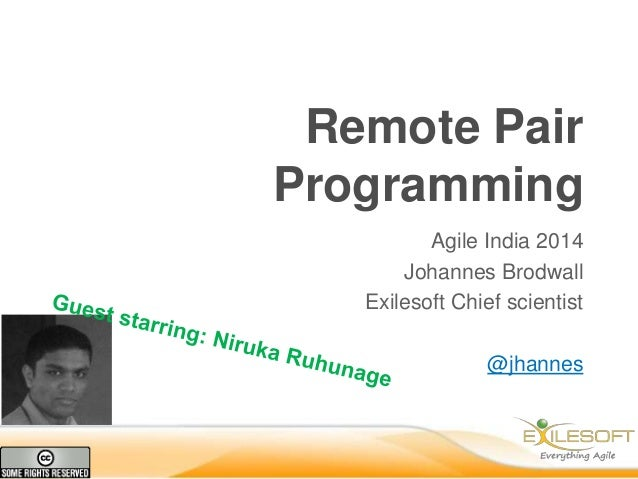 Remote Pair Programming Agile India 2014 Johannes Brodwall Exilesoft Chief scientist @jhannes