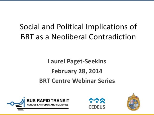 Social and Political Implications of BRT as a Neoliberal Contradiction Laurel Paget-Seekins February 28, 2014 BRT Centre W...