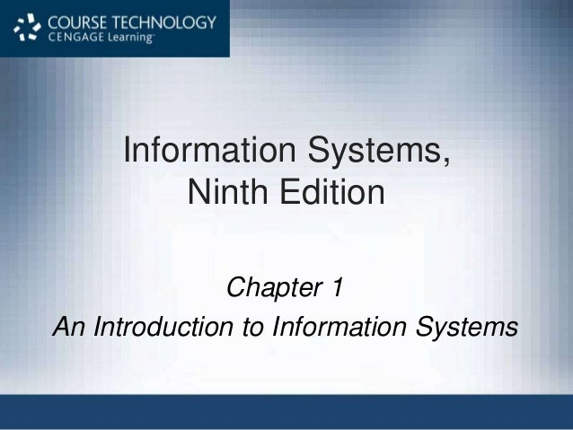 Information Systems, Ninth Edition Chapter 1 An Introduction to Information Systems