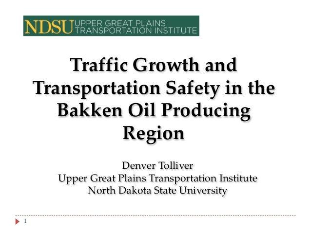 Traffic Growth and Transportation Safety in the Bakken Oil Producing Region Denver Tolliver Upper Great Plains Transportat...
