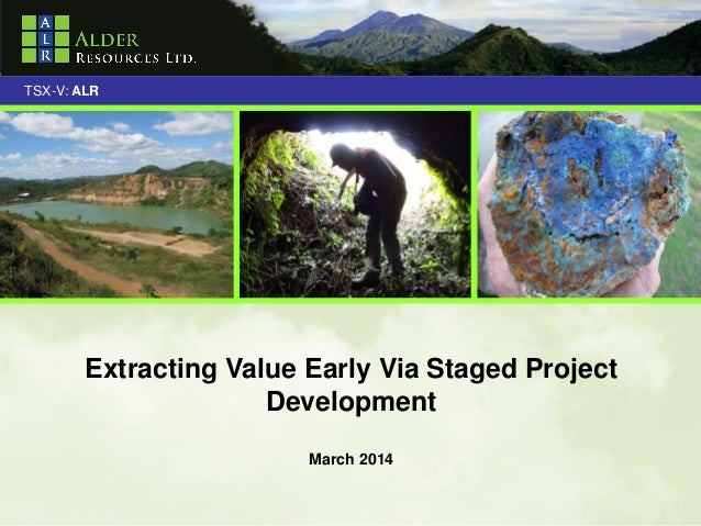 TSX-V: ALR  Extracting Value Early Via Staged Project Development March 2014 1