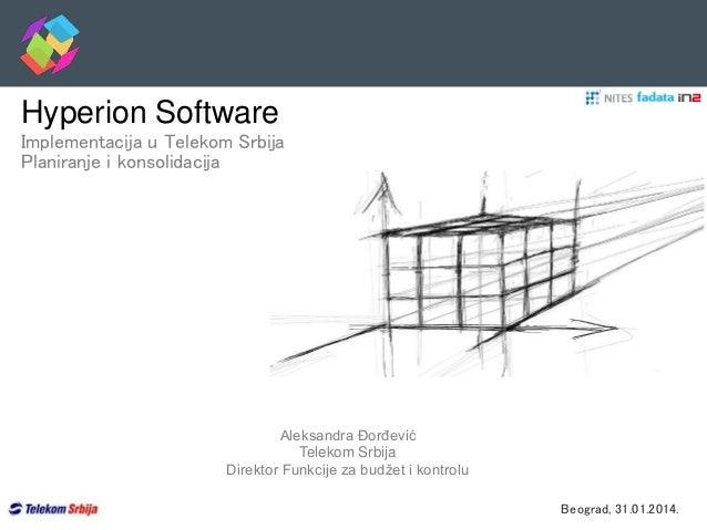 Hyperion Software Implementacija u Telekom Srbija Planiranje i konsolidacija Aleksandra Đorđević Telekom Srbija Direktor F...