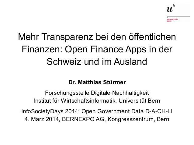 Mehr Transparenz bei den öffentlichen Finanzen: Open Finance Apps in der Schweiz und im Ausland Dr. Matthias Stürmer Forsc...