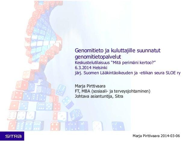 """Genomitieto ja kuluttajille suunnatut genomitietopalvelut  Keskustelutilaisuus """"Mitä perimäni kertoo?"""" 6.3.2014 Helsinki j..."""