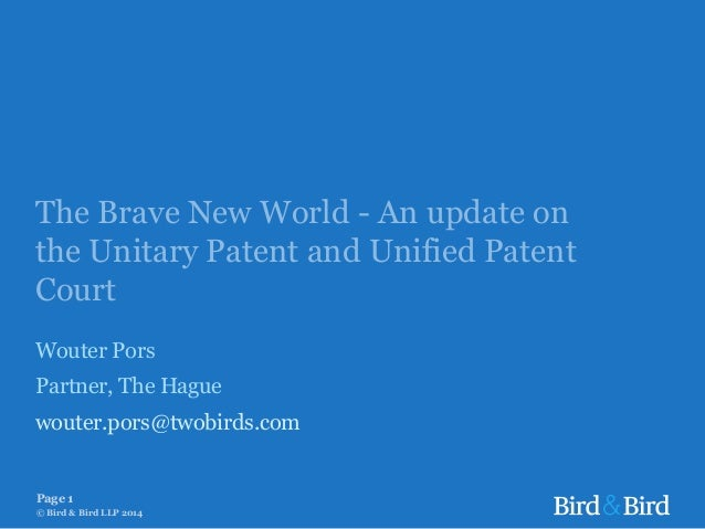 The Brave New World - An update on the Unitary Patent and Unified Patent Court Wouter Pors Partner, The Hague wouter.pors@...