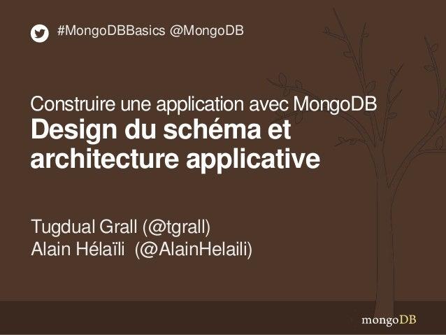 Tugdual Grall (@tgrall) Alain Hélaïli (@AlainHelaili) #MongoDBBasics @MongoDB Construire une application avec MongoDB Desi...