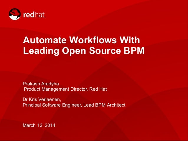 1 Automate Workflows With Leading Open Source BPM Prakash Aradyha Product Management Director, Red Hat Dr Kris Verlaenen, ...