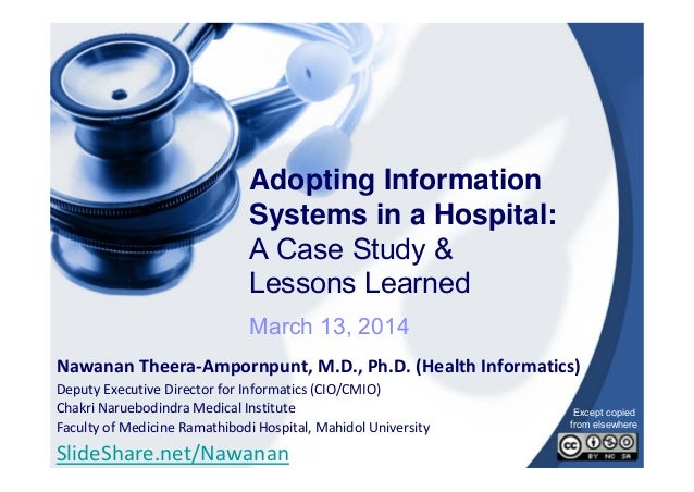 Adopting Information Systems in a Hospital: A Case Study & Lessons Learned March 13, 2014 Nawanan Theera‐Ampornpunt, M.D.,...