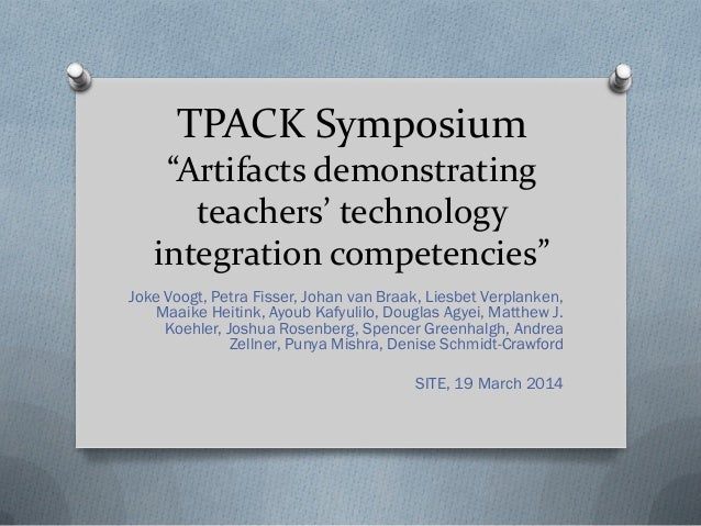 "TPACK Symposium ""Artifacts demonstrating teachers' technology integration competencies"" Joke Voogt, Petra Fisser, Johan va..."
