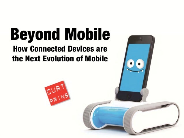Beyond Mobile How Connected Devices are the Next Evolution of Mobile